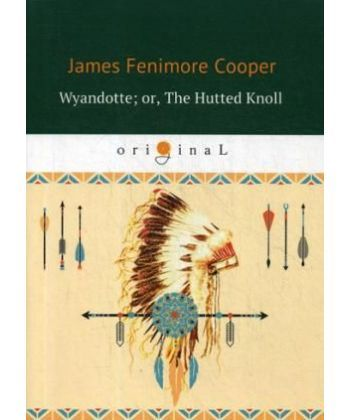 Wyandotte- or, The Hutted Knoll - Вайандотте, или Дом на холме: на англ.яз