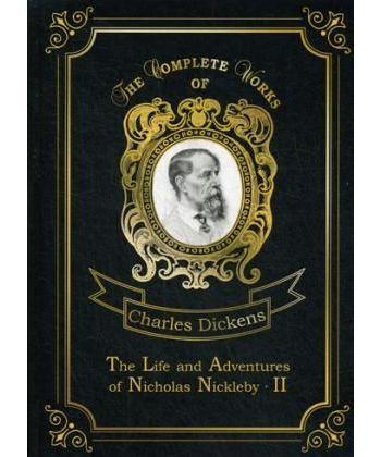 The Life and Adventures of Nicholas Nickleby 2 - Жизнь и приключения Николоса Никлеби 2. Т. 8: на англ.яз