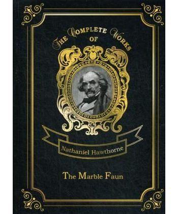 The Marble Faun - Мраморный Фавн. Т. 5: на англ.яз
