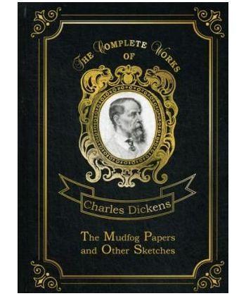 The Mudfog Papers and Other Sketches - Мадфогские записки и другие очерки. Т. 27: на англ.яз