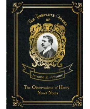 The Observations of Henry & Novel Notes - Наблюдения Генри и Как мы писали роман: на англ.яз