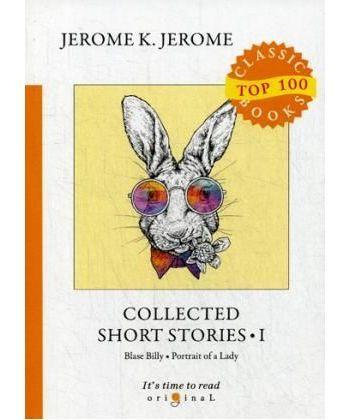 Collected Short Stories I - Сборник рассказов I: на англ.яз