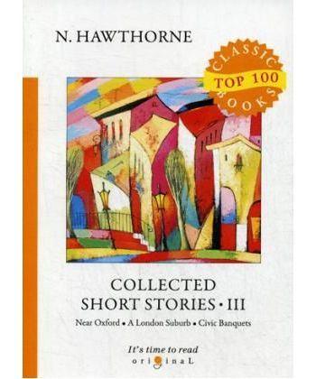 Collected Short Stories III - Сборник коротких рассказов III: на англ.яз