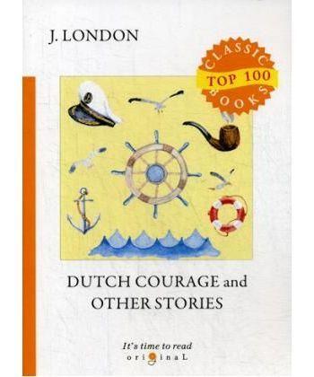 Dutch Courage and Other Stories - Голландская доблесть и другие истории: на англ.яз