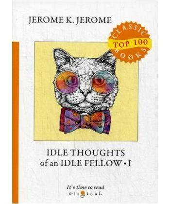 Idle Thoughts of an Idle Fellow 1 - Праздные мысли праздного человека 1: на англ.яз