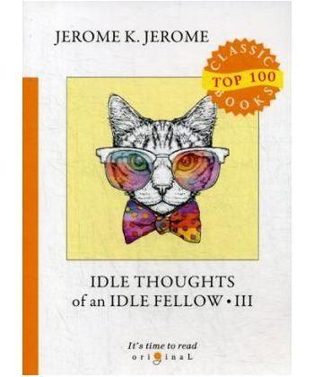 Idle Thoughts of an Idle Fellow 3 - Праздные мысли праздного человека 3: на англ.яз