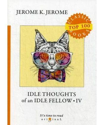 Idle Thoughts of an Idle Fellow IV - Праздные мысли праздного человека IV: на англ.яз
