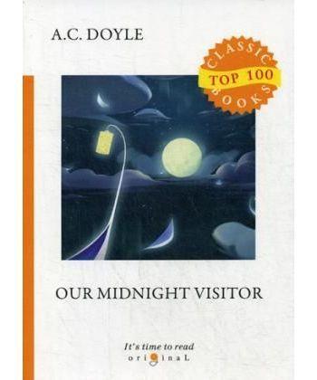Our Midnight Visitor - Сборник рассказов. Полуночный посетитель: на англ.яз