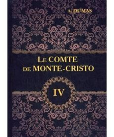 Le Comte de Monte-Cristo - Граф Монте-Кристо. В 4 т. Т. 4.: роман на франц.яз