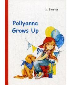 Pollyanna Grows Up - Поллианна вырастает: роман на англ.яз