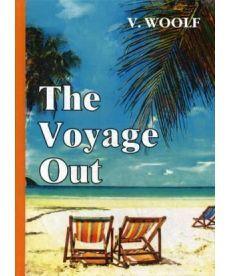 The Voyage Out - По морю прочь: роман на англ.яз
