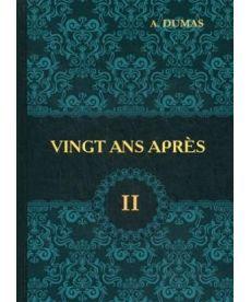 Vingt Ans Apres - Двадцать лет спустя. В 2 т. Т. 2: роман на франц.яз