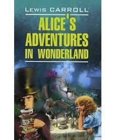 Aliceu0027s Adventures in Wonderland u002F Алиса в Стране Чудес. Алиса в Зазеркалье