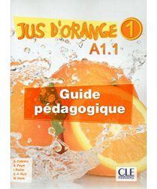 Jus D'orange 1 (A1.1) Guide pedagogique