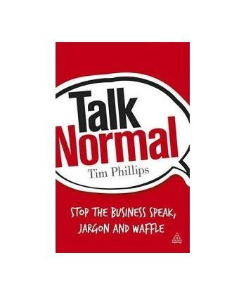 Talk Normal: Stop the Business Speak, Jargon and Waffle [Paperback]  - Фото 1