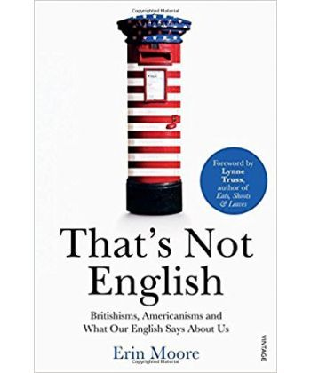 That's Not English: Britishisms, Americanisms and What Our English Says About Us  - Фото 1